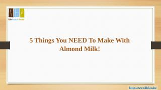 5 Things You NEED To Make With Almond Milk!.pptx
