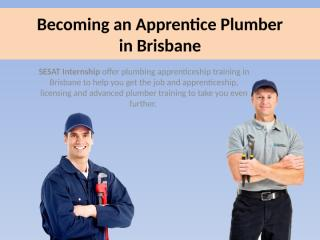 Becoming an Apprentice Plumber in Brisbane.pptx