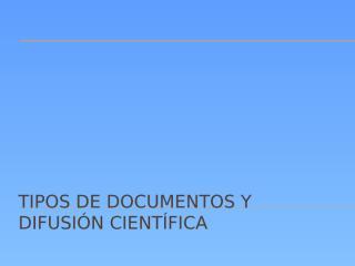 TIPOS DE DOCUMENTOS Y DIFUSIÓN CIENTÍFICA.pptx