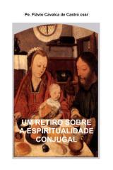 Um Retiro sobre a Espiritualidade Conjugal - Padre Flavio Cavalca de Castro.pdf